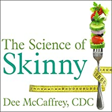 The Science of Skinny: Start Understanding Your Body's Chemistry - and Stop Dieting Forever (       UNABRIDGED) by Dee McCaffrey, CDC Narrated by Erin Bennett