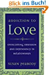 Addiction to Love: Overcoming Obsessi...