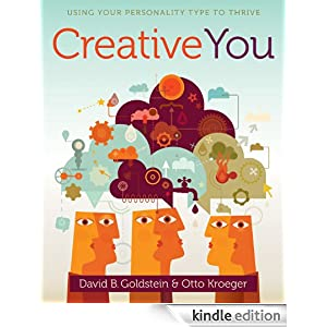 Creative You: Using Your Personality Type to Thrive [Paperback] — by Otto Kroeger (Author), David B Goldstein (Author)