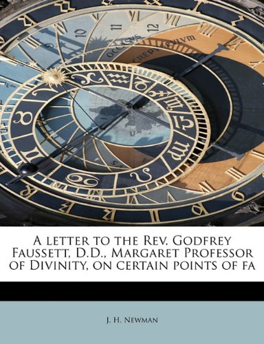 A letter to the Rev. Godfrey Faussett, D.D., Margaret Professor of Divinity, on certain points of fa