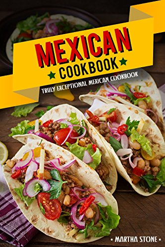 Mexican Cookbook - Truly Exceptional Mexican Cookbook: Mexican Rice and Delectable Mexican Desserts by Martha Stone