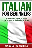 Italian For Beginners: A Practical Guide to Learn the Basics of Italian in 10 Days! (Italian Edition)