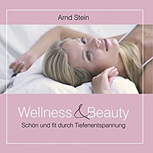 Wellness und Beauty (Tiefenentspannung) Hörbuch