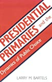 img - for Presidential Primaries and the Dynamics of Public Choice book / textbook / text book