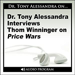 Dr. Tony Alessandra Interviews Thom Winninger on Price Wars | [Tony Alessandra]
