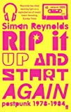 Simon Reynolds Rip it Up and Start Again: Postpunk 1978-1984