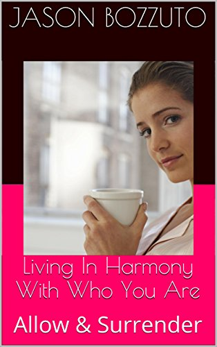 Jason Bozzuto - Living In Harmony With Who You Are: Allow & Surrender (English Edition)