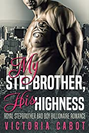 My Stepbrother, His Highness: A Royal Stepbrother Billionaire Bad Boy Romance