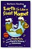 Earth Is Like a Giant Magnet: and Other Freaky Facts About Planets, Oceans, and Volcanoes