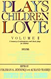 Plays Children Love: Volume II: A Treasury of Contemporary and Classic Plays for Children: 002
