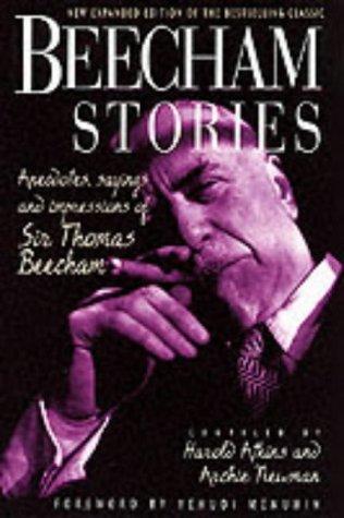 Beecham Stories: Anecdotes, Sayings and Impressions of Sir Thomas Beecham