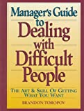 Manager's Guide to Dealing with Difficult People (0135206448) by Toropov, Brandon