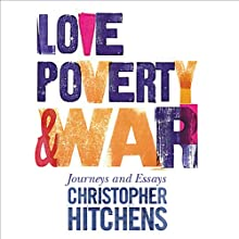 Love, Poverty, and War: Journeys and Essays (       UNABRIDGED) by Christopher Hitchens Narrated by Anthony May