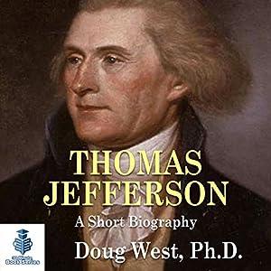 Thomas Jefferson: A Short Biography Hörbuch von Doug West Gesprochen von: Gregory Diehl