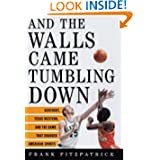 And the Walls Came Tumbling Down: Kentucky, Texas Western, and the Game That Changed American Sports