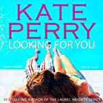 Looking for You: A Laurel Heights Novel, Book 4 (       UNABRIDGED) by Kate Perry Narrated by Xe Sands