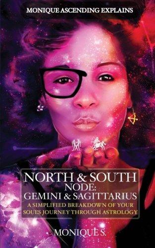 Monique Ascending Explains North & South Node: Gemini & Sagittarius: A Simplified Breakdown of Your Soul's Journey Through Astrology (Monique Ascending Explains North & South Nodes) (Volume 1)