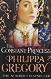 Philippa Gregory The Constant Princess: 4 (Tudor series)