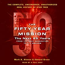 The Fifty-Year Mission: The Next 25 Years: From the Next Generation to J. J. Abrams: The Complete, Uncensored, and Unauthorized Oral History of Star Trek Audiobook by Edward Gross, Mark A. Altman Narrated by Aaron Landon, Alex Hyde-White, David Stifel, Eric Martin, James Cronin, Jason Olazabal, John Rocha, Julie McKay, Martin Hillier
