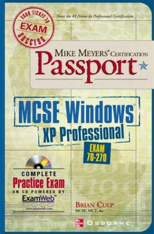 Mike Meyers' MCSE Windows XP Professional Certification Passport: Exam 70-270 (Mike Meyer's Certification Passport)