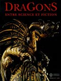 echange, troc Patrick Absalon, Anne-Camille Bouillie, Anne Roussel Versini - Dragons : Entre science et fiction