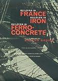 Building in France, Building in Iron, Building in Ferroconcrete (Texts and Documents Series)
