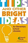 Tips And Other Bright Ideas for Elementary School Libraries