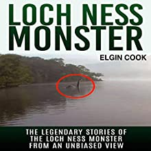 Loch Ness Monster: The Legendary Stories of the Loch Ness Monster from an Unbiased View (       UNABRIDGED) by Elgin Cook Narrated by Michael Pauley