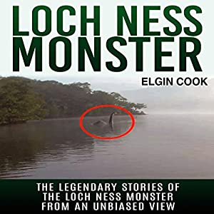Loch Ness Monster: The Legendary Stories of the Loch Ness Monster from an Unbiased View Audiobook