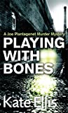 Playing with Bones: A Joe Plantagenet Murder Mystery (The Joe Plantagenet Murder Mysteries) (0749909331) by Ellis, Kate