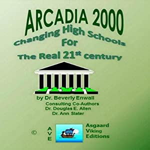 ARCADIA: Changing High Schools for the Real 21st Century | [Beverly Enwall]