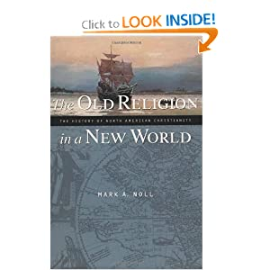 The Old Religion in a New World: The History of North American Christianity by Mark A. Noll