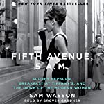 Fifth Avenue, 5 A.M.: Audrey Hepburn, Breakfast at Tiffany's, and the Dawn of the Modern Woman | Sam Wasson