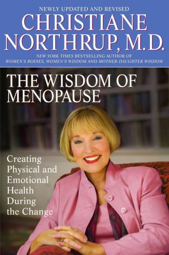 The Wisdom of Menopause: Creating Physical and Emotional Health and Healing During the Change, 2nd Edition, Christiane Md Northrup