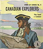 Canadian Explorers : They Found a Continent (Story of Canada, 8)