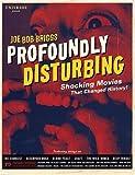 Profoundly Disturbing: The Shocking Movies that Changed History (0789308444) by Joe Bob Briggs