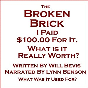 The Broken Brick: I paid $100.00 for it. What is it Really Worth? | [Will Bevis]