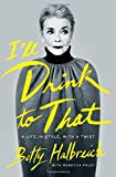 Ill Drink to That: A Life in Style, with a Twist