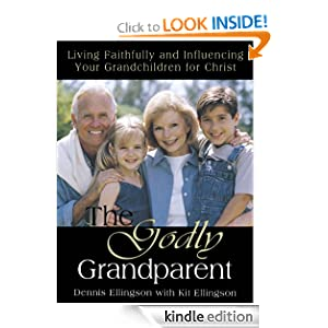 The Godly Grandparent : Living Faithfully and Influencing Your Grandchildren for Christ