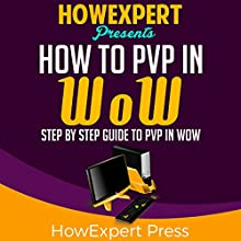 How to PvP in WoW: Your Step-By-Step Guide to PvP in WoW Audiobook by  HowExpert Press Narrated by Jared Capper