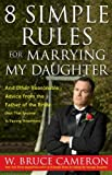 img - for 8 Simple Rules for Marrying My Daughter: And Other Reasonable Advice from the Father of the Bride (Not that Anyone is Paying Attention) book / textbook / text book