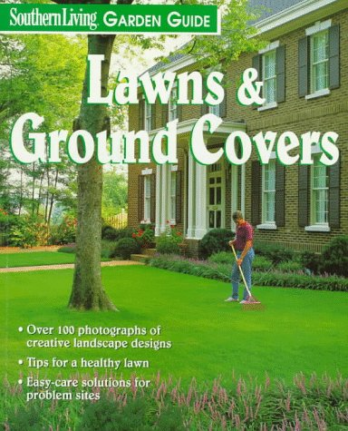 Southern Living Garden Guide: Lawns & Ground Covers (Southern Living Garden Guides), Barbara Pleasant