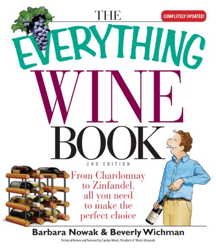 The Everything Wine Book: From Chardonnay to Zinfandel, All You Need to Make the Perfect Choice (Everything®) by Barbara Nowak, Beverly Wichman