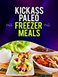Kickass Paleo Freezer Meals:Quick and Easy Gluten-Free, Low Fat and Low Carb Recipes