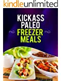Kickass Paleo Freezer Meals:Quick and Easy Gluten-Free, Low Fat and Low Carb Recipes (English Edition)