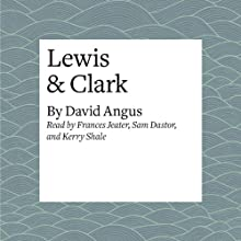 Lewis & Clark | Livre audio Auteur(s) : David Angus Narrateur(s) : Frances Jeater, Sam Dastor, Kerry Shale