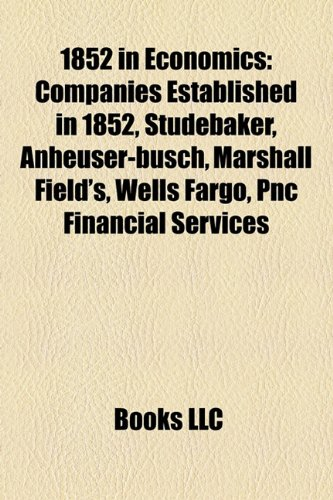 1852-in-economics-companies-established-in-1852-studebaker-anheuser-busch-marshall-fields-wells-farg
