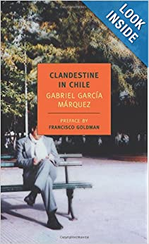 Clandestine in Chile: The Adventures of Miguel Littin (New York Review Books Classics) by Gabriel Garc�a M�rquez, Asa Zatz and Francisco Goldman