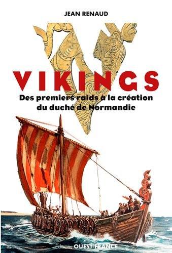 Vikings. Des premiers raids à la création du Duché de Normandie
