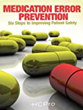 Medication Error Prevention: Six Steps to Improving Patient Safety